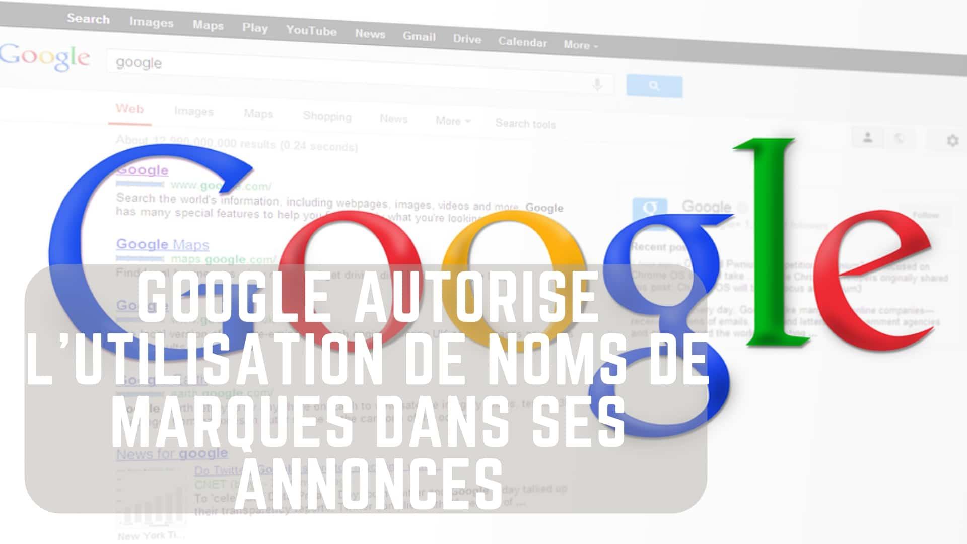 Google autorise l'utilisation de noms de marques dans ses annonces